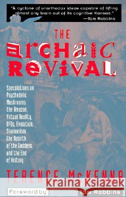 The Archaic Revival: Speculations on Psychedelic Mushrooms, the Amazon, Virtual Reality, Ufos, Evolut Terence McKenna Tom Robbins 9780062506139 HarperOne