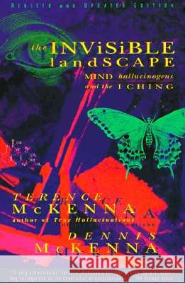 The Invisible Landscape: Mind, Hallucinogens, and the I Ching Terence McKenna Dennis McKenna 9780062506351 HarperOne