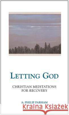 Letting God - Revised Edition: Christian Meditations for Recovery A. Philip Parham 9780062506696