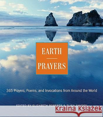 Earth Prayers: 365 Prayers, Poems, and Invocations from Around the World Elizabeth Roberts Elias L. Amidon 9780062507464