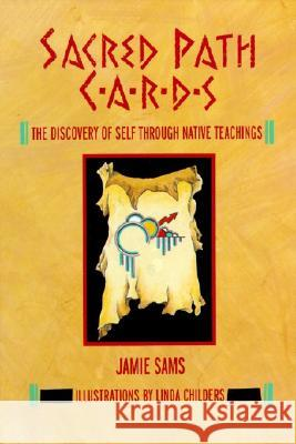 Sacred Path Cards: The Discovery of Self Through Native Teachings Jamie Sams Linda Childers 9780062507624