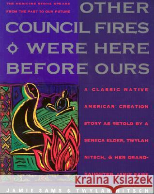 Other Council Fires Were Here Before Ours: A Classic Native American Creation Story as Retold by a Seneca Elder and Her Gra Jamie Sams Twylah H. Nitsch 9780062507631