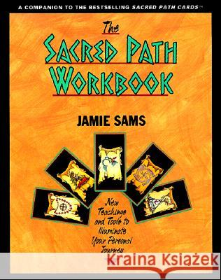 The Sacred Path Workbook: New Teachings and Tools to Illuminate Your Personal Journey Jamie Sams 9780062507945