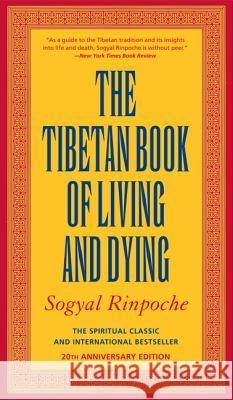 The Tibetan Book of Living and Dying: The Spiritual Classic & International Bestseller: 20th Anniversary Edition Sogyal Rinpoche Andrew Harvey Patrick Gaffney 9780062508348