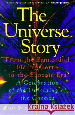 The Universe Story: From the Primordial Flaring Forth to the Ecozoic Era--A Celebration of the Unfol Brian Swimme Thomas Berry 9780062508355