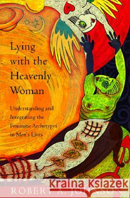 Lying with the Heavenly Woman: Understanding and Integrating the Femini Robert Johnson 9780062510662