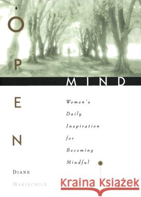 Open Mind: Women's Daily Inspiration for Becoming Mindful Diane Mariechild 9780062510938