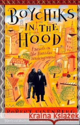 Boychiks in the Hood: Travels in the Hasidic Underground Robert Eisenberg 9780062512239