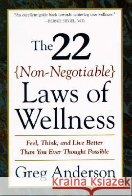 The 22 Non-Negotiable Laws of Wellness: Take Your Health Into Your Own Hands to Feel, Think, and Live Better Than You Ev Greg Anderson 9780062512383
