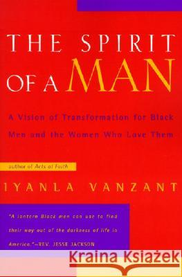 The Spirit of a Man : A Vision of Transformation for Black Men and the Women Who Love Them Iyanla Vanzant 9780062512390