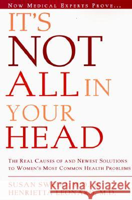 It's Not All in Your Head: Now Women Can Discover the Real Causes of Their Most Commonly Misdiagnosed Health Problems Susan Anderson Swedo Henrietta Leonard 9780062512871