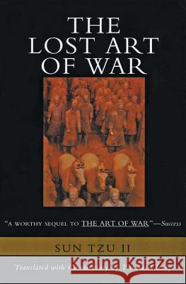The Lost Art of War: Recently Discovered Companion to the Bestselling the Art of War, the Sun Tzu Thomas F. Cleary Bin Sun 9780062514059