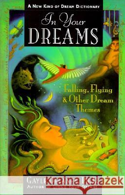 In Your Dreams: Falling, Flying and Other Dream Themes - A New Kind of Dream Dictionary Gayle DeLaney 9780062514127