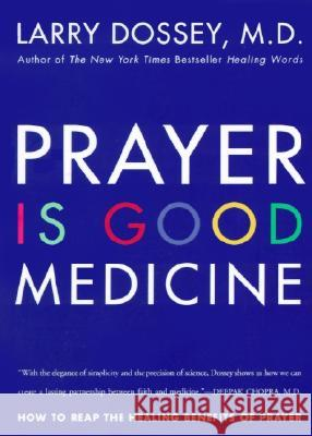 Prayer Is Good Medicine: How to Reap the Healing Benefits of Prayer Larry Dossey 9780062514240