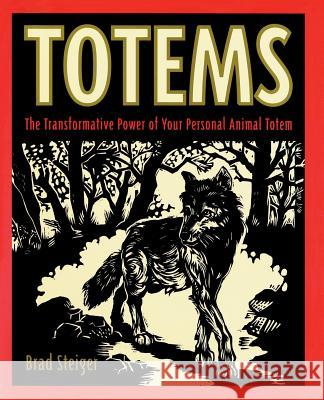 Totems: The Transformative Power of Your Personal Animal Totem Brad Steiger 9780062514257