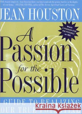A Passion for the Possible: A Guide to Realizing Your True Potential Jean Houston 9780062515322