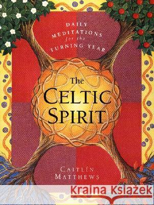 The Celtic Spirit: Daily Meditations for the Turning Year Caitlin Matthews 9780062515384
