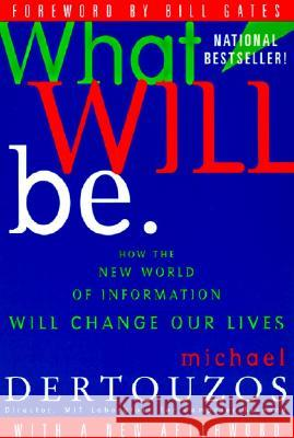 What Will Be: How the New World of Information Will Change Our Lives Michael L. Dertouzos Michael L. Dertrouzos Bill Gates 9780062515407 HarperOne