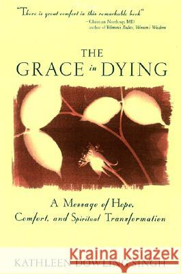 Grace in Dying: A Message of Hope, Comfort and Spiritual Transformation Kathleen Dowling Singh 9780062515650