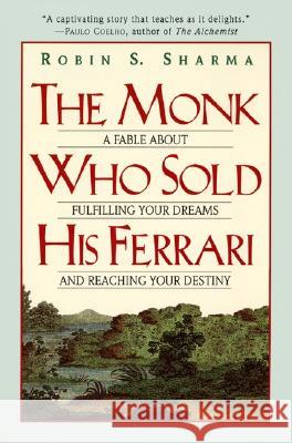 The Monk Who Sold His Ferrari: A Fable about Fulfilling Your Dreams & Reaching Your Destiny Robin S. Sharma 9780062515674