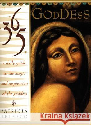 365 Goddess: A Daily Guide to the Magic and Inspiration of the Goddess Patricia J. Telesco 9780062515681