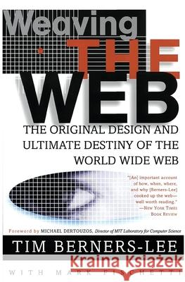 Weaving the Web: The Original Design and Ultimate Destiny of the World Wide Web Tim Berners-Lee Mark Fischetti Michael L. Dertouzos 9780062515872 HarperBusiness