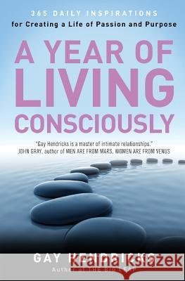 A Year of Living Consciously: 365 Daily Inspirations for Creating a Life of Passion and Purpose Gay Hendricks 9780062515889 Harperone