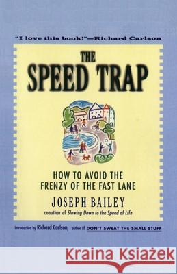 The Speed Trap: How to Avoid the Frenzy of the Fast Lane Joseph Bailey Richard Carlson 9780062515896