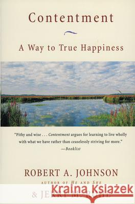 Contentment: A Way to True Happiness Robert A. Johnson Jerry M. Ruhl 9780062515933 HarperOne
