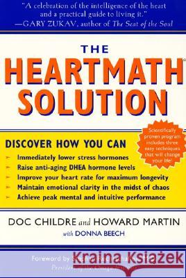 The Heartmath Solution: The Institute of Heartmath's Revolutionary Program for Engaging the Power of the Heart's Intelligence Doc Lew Childre Doclaw Childoe Howard Martin 9780062516060