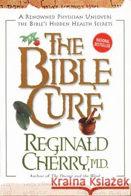Bible Cure, the PB: A Renowned Physician Uncovers the Bible's Hidden Health Secrets Reginald B. Cherry Reginald B. Cherry 9780062516152