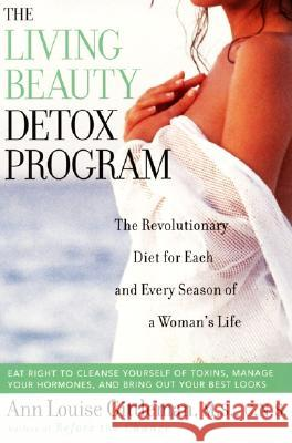 Living Beauty Detox Program: The Revolutionary Diet for Each and Every Season of a Woman's Life Ann Louise Gittleman Ann Castro 9780062516282