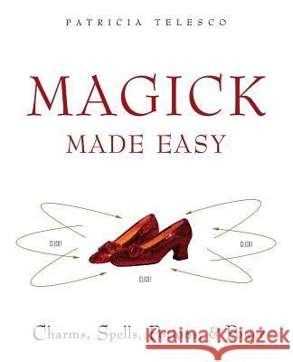 Magick Made Easy: Charms, Spells, Potions and Power Patricia J. Telesco 9780062516305