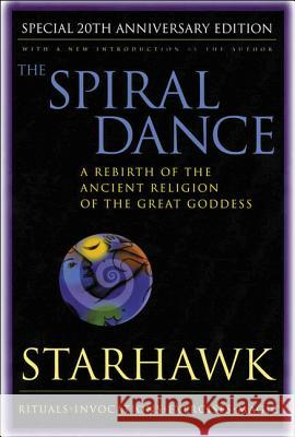 Spiral Dance, the - 20th Anniversary: A Rebirth of the Ancient Religion of the Goddess: 20th Anniversary Edition Starhawk 9780062516329