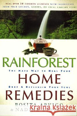 Rainforest Home Remedies: The Maya Way to Heal Your Body and Replenish Your Soul Rosita Arvigo Nadine Epstein 9780062516374