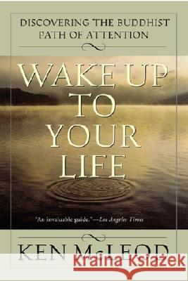 Wake Up to Your Life: Discovering the Buddhist Path of Attention Ken McLeod 9780062516817