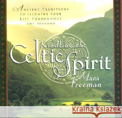 Kindling the Celtic Spirit: Ancient Traditions to Illumine Your Life Through the Seasons Mara Freeman 9780062516855