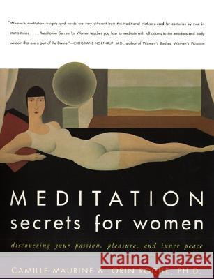 Meditation Secrets for Women: Discovering Your Passion, Pleasure, and Inner Peace Camille Maurine Lorin Roche Lorin Roche 9780062516978