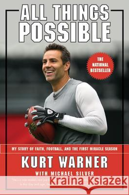 All Things Possible: My Story of Faith, Football and the Miracle Season Kurt Warner Michael Silver 9780062517180