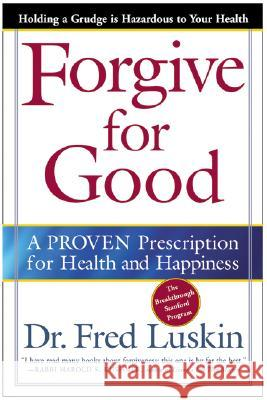 Forgive for Good : A PROVEN Prescription for Health and Happiness Fred Luskin 9780062517210