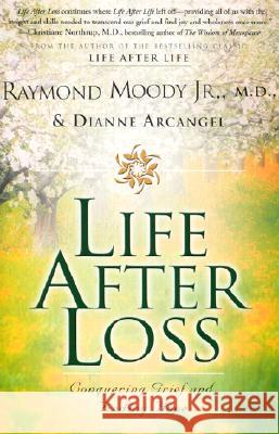 Life After Loss: Conquering Grief and Finding Hope Raymond A., Jr. Moody Dianne Arcangel 9780062517302