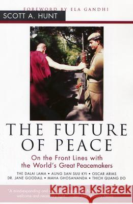 The Future of Peace: On the Front Lines with the World's Great Peacemakers Scott A. Hunt Ela Gandhi 9780062517425
