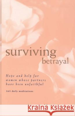 Surviving Betrayal: Hope and Help for Women Whose Partners Have Been Unfaithful * 365 Daily Meditations Alice May 9780062518040