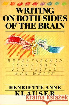 Writing on Both Sides of the Brain: Breakthrough Techniques for People Who Write Henriette Anne Klauser 9780062544902