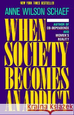 When Society Becomes an Addict Anne Wilson Schaef 9780062548542