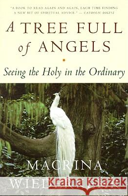 A Tree Full of Angels: Seeing the Holy in the Ordinary Macrina Wiederkehr 9780062548689