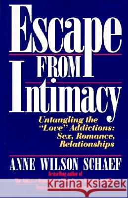 Escape from Intimacy: Untangling the ``love'' Addictions: Sex, Romance, Relationships Anne Wilson Schaef 9780062548733