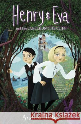 Henry & Eva and the Castle on the Cliff Andrea Portes 9780062560025 HarperCollins