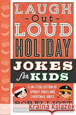Laugh-Out-Loud Holiday Jokes for Kids: 2-In-1 Collection of Spooky Jokes and Christmas Jokes Rob Elliott 9780062569769 HarperCollins