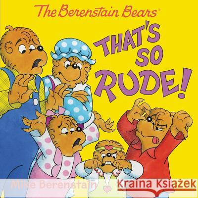 The Berenstain Bears: That's So Rude! Mike Berenstain Mike Berenstain 9780062654694